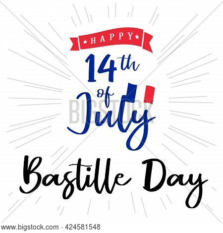 14th Of July Handwritten Inscription For Greeting Card Or Banner Concept. Happy Bastille Day In Fran