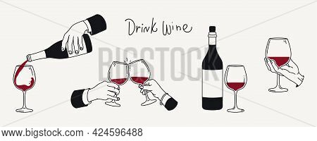 Drinking Wine Vector Illustration Set. Two Hands With Glasses, Hand Pouring Wine, Bottle, Savoring A
