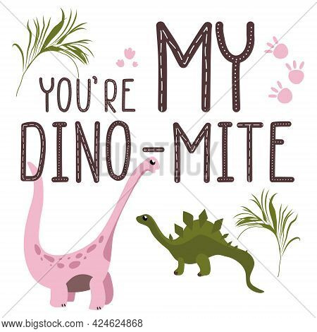 Motivational Dino Quote.you Are My Dynamite.cute Baby Dinosaurs In Love.hand Drawn Lettering And Rep