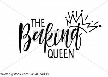 Baking Queen. Handwritten Lettering With Crown Sketch. Typography Vector Design For Poster, Cards, T