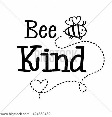 Bee Kind Positive Quote. Kindness Doodle Design For Kids. Inspiration Slogan For Baby T-shirt, Decor