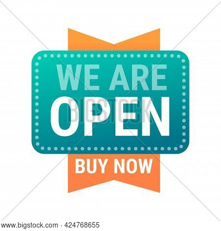 We Are Open Buy Now Sticker Coronavirus Quarantine Is Over Advertising Campaign Concept