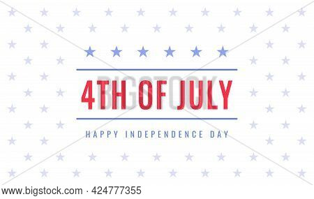 Fourth Of July. Happy Independence Day. Greeting Card With Big Red Text 4th Of July And Blue Stars.