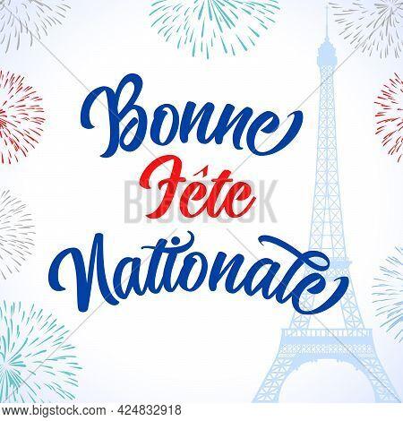 Bonne Fête Nationale French Lettering Text, Translated Happy National Day. Celebrate Bastille Day, B