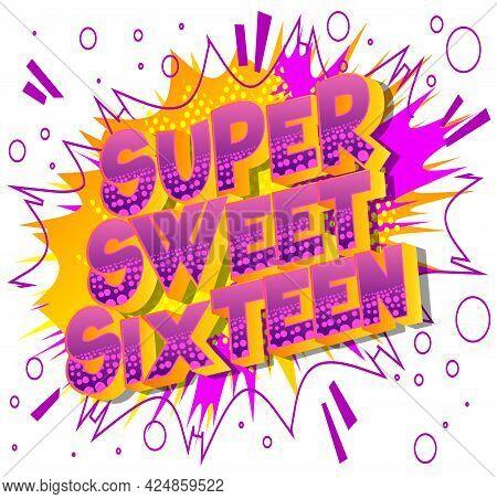 Super Sweet Sixteen Text On Comic Book Background. Retro Pop Art Comic Style Social Media Post, Moti
