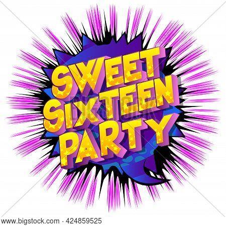 Sweet Sixteen Party Text On Comic Book Background. Retro Pop Art Comic Style Social Media Post, Moti