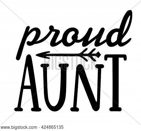 Proud Aunt. Aunt T-shirt Design. Modern, Urban, Simple Graphic Design Of A Saying Proud Aunt . Trend