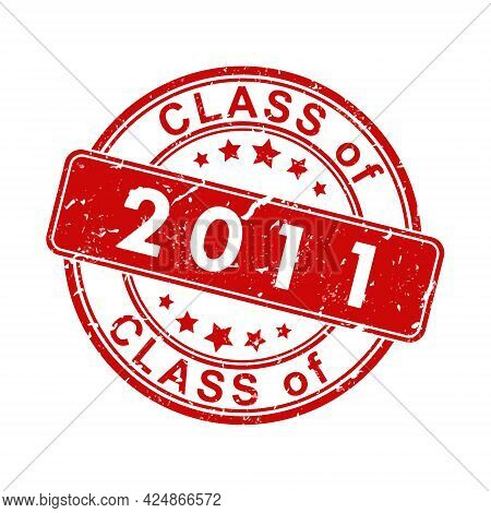 An Impression Of An Old Worn Stamp With The Inscription Class Of 2011. Vector Illustration For Thema
