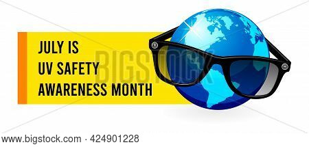 July Is Uv Safety Awareness Month. Vector Illustration