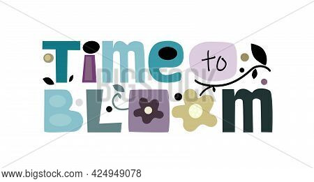 Time To Bloom Affirmation Inspiring Quotes Words. Colourful Letters. Design For T-shirts, Posters, C