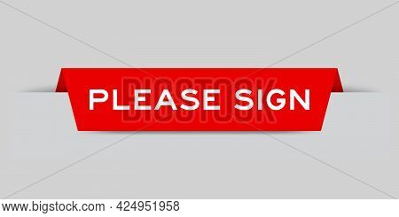 Red Color Inserted Label With Word Please Sign On Gray Background