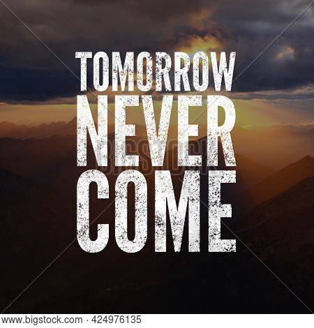 Inspirational Motivating Quote Written On Blurry Nature Background. Tomorrow Never Come.