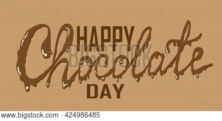 World Chocolate Day. Dark Brown Tones. The Text Is Written By Hand. Inscription With Dripping Chocol