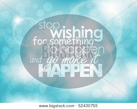 Stop wishing for something to happen and go make it happen. Typography background. Motivational quote. poster
