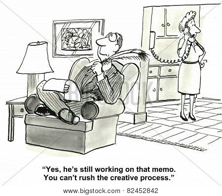 Cartoon of man pondering and wife talking to boss on phone, Yes he's still working on that memo. You can't rush the creative process. poster