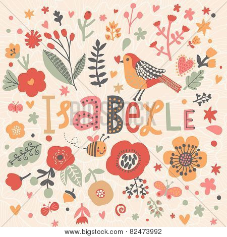 Bright card with beautiful name Isabelle in poppy flowers, bees and butterflies. Awesome female name design in bright colors. Tremendous vector background for fabulous designs
