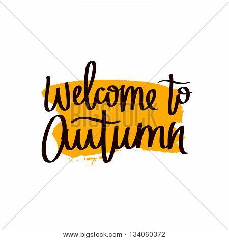 Inscription Welcome to autumn. The trend calligraphy. Vector illustration on white background with a smear of yellow ink. Concept autumn advertising. Excellent gift card. Golden fall.