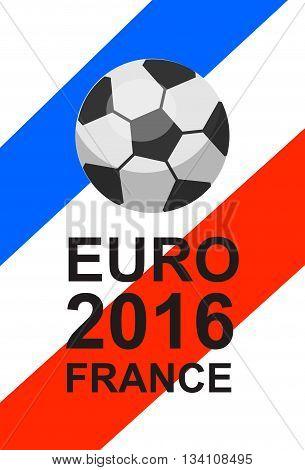 Euro 2016 France football championship with ball, france flag colors. Euro 2016 France football background. Euro 2016 France football card. Lettering for Euro 2016 France football