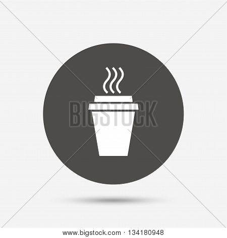 Take a Coffee sign icon. Hot Coffee cup. Gray circle button with icon. Vector