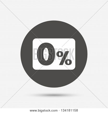 Zero percent sign icon. Zero credit symbol. Best offer. Gray circle button with icon. Vector