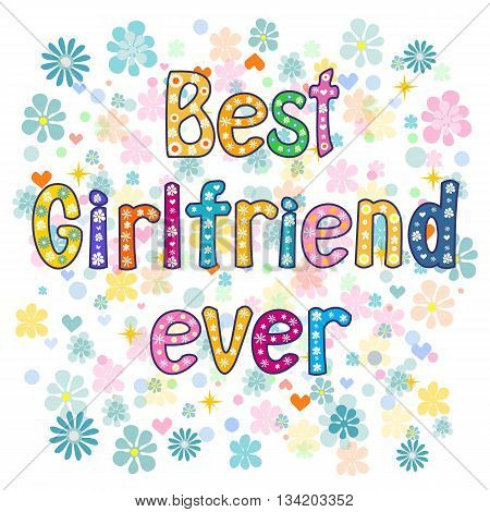 Best girlfriend ever. Greeting card. decorative lettering text .Stock vector illustration