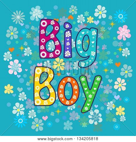 big boy. Greeting card. Greeting card. decorative lettering text .Stock vector illustration