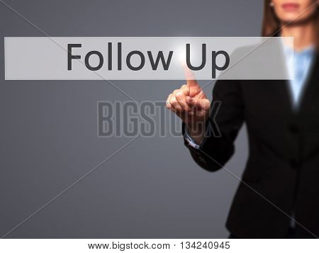 Follow Up - Businesswoman Hand Pressing Button On Touch Screen Interface.