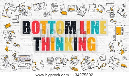 Bottom Line Thinking Concept. Modern Line Style Illustration. Multicolor Bottom Line Thinking Drawn on White Brick Wall. Doodle Icons. Doodle Design Style of Bottom Line Thinking Concept.