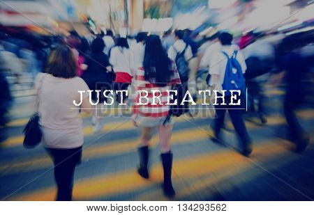 Just Breathe Life Calm Attitude Peace Relaxation Concept