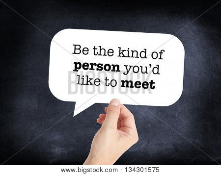 Be the kind of person youâ??d like to meet