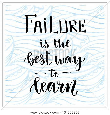 Vector handwritten lettering. Motivational text. Failure is the best way to learn. Business success social median icon.