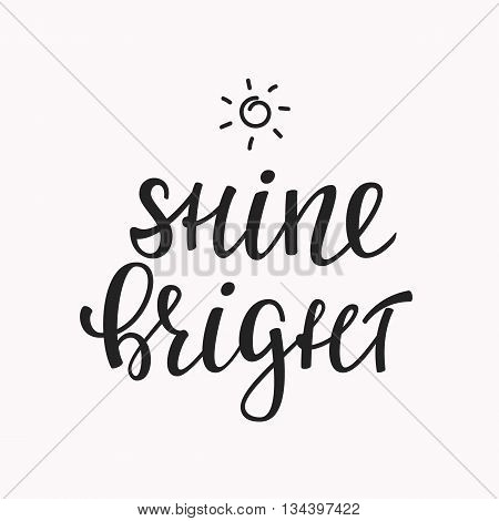 Shine Bright quote lettering. Calligraphy inspiration graphic design typography element. Hand written calligraphy style postcard. Cute simple vector leterring. Hand written sign Decoration