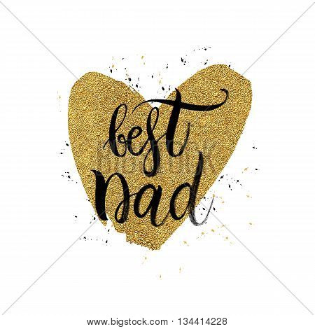 Best dad text in shape gold glitter heart, Happy Fathers Day background, golden shine design for greeting card, poster, banner, printing, mailing, hand painted vector illustration