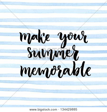 Make your summer memorable. Morivation quote lettering on blue watercolor stripes background. Script brush lettering