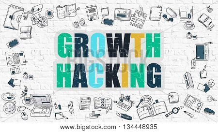 Growth Hacking Concept. Growth Hacking Drawn on White Wall. Growth Hacking in Multicolor. Modern Style Illustration. Doodle Design Style of Growth Hacking. Line Style Illustration. White Brick Wall. poster