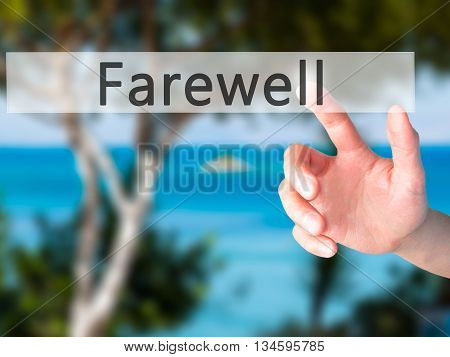 Farewell  - Hand Pressing A Button On Blurred Background Concept On Visual Screen.