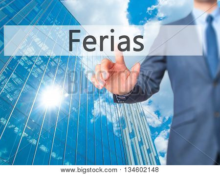 Ferias (holidays In Portuguese) - Businessman Hand Pressing Button On Touch Screen Interface.