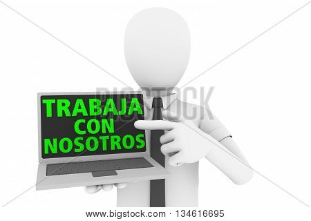 A man pointing to laptop computer with the words trabaja con nosotros in the screen. Trabaja con nosotros is the spanish traslation of work with us.3d rendering 3d illustration