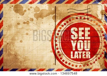 see you later, red grunge stamp on an airmail background