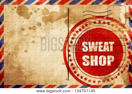 Sweat shop background, red grunge stamp on an airmail background