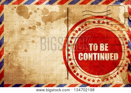 to be continued, red grunge stamp on an airmail background