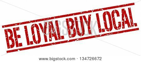 Be Loyal Buy Local Stamp. Vector. Stamp. Sign. Be.loyal.buy.local. Red.