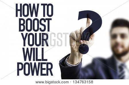 Business man pointing the text: How To Boost Your Will Power?