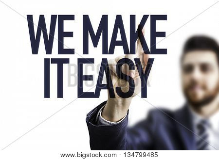 Business Man Pointing the Text: We Make It Easy