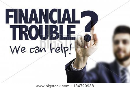 Business Man Pointing the Text: Financial Trouble? We Can Help!