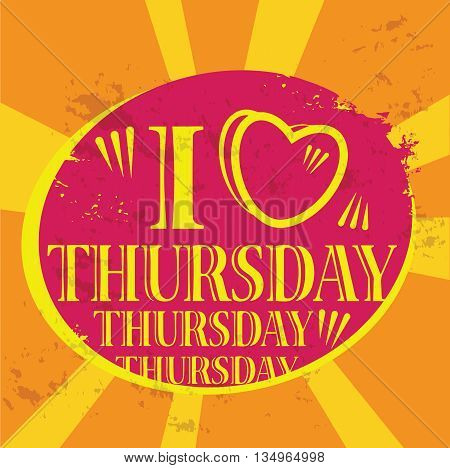 Grunge label with the text I love Thursday written inside, vector illustration