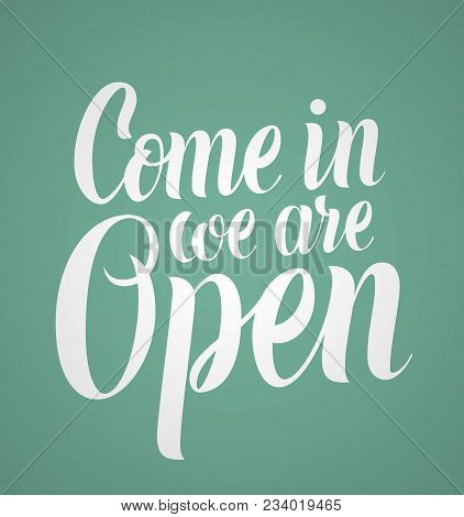 Come In We Are Open. Welcoming Vector Hand Lettering Sign For A Shop Door. Hand Made Vector Calligra
