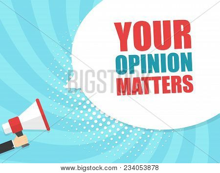 Male Hand Holding Megaphone With Your Opinion Matters Night Speech Bubble. Loudspeaker. Banner For B