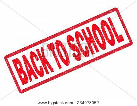 Back To School Rubber Stamp On White Background. Back To School Sign. Red Grunge Rubber Stamp With T