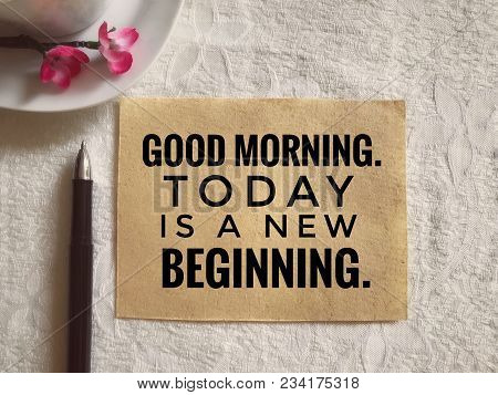 Motivational And Inspirational Quotes - Good Morning. Today Is A New Beginning. With Vintage Styled